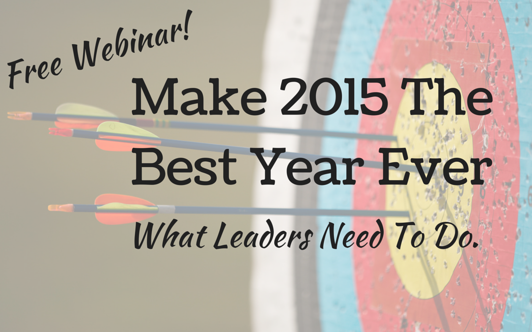 Webinar: Make 2015 The Best Year Ever – What Leaders Need to Do
